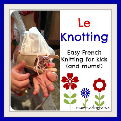 Le Knitting or knotting (Easy French Knitting for kids and mums!) - Mummyology
