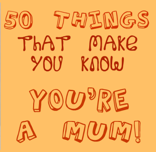 50 things that make you know youre a mom